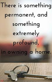 home ownership brings a calming sense of permanence home is not