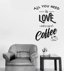Wall Vinyl Decal Words Quotes Sticker All You Need Love And Coffee Uni Wallstickers4you