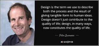 peter lawrence quote design is the term we use to describe both