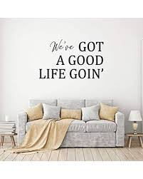 New Deal For Wall Decal For Spouses We Ve Got A Good Life Goin Vinyl Sticker For Master Bedroom Guest Room Entryway Or Living Room
