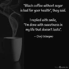black coffee out sug quotes writings by dorji wangmo