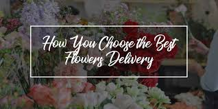 how you choose the best flowers delivery