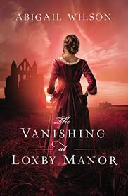 The Vanishing at Loxby Manor - Kindle edition by Wilson, Abigail ...