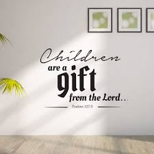 Children Are A Gift From The Lord Psalms 127 3 Christian Decal Divine Walls