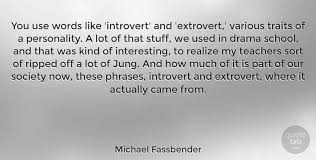 michael fassbender you use words like introvert and extrovert