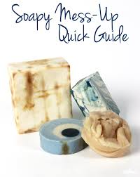 soapy mess up quick guide soap queen