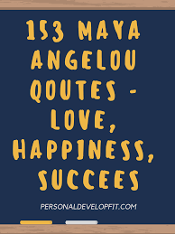 a angelou quotes on love happiness family success