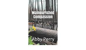 Amazon.com: Malnourished Compassion (9781080179237): Perry, Abby: Books