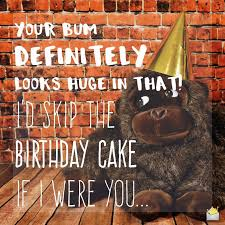 sarcastic naughty and borderline insulting birthday wishes