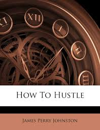 How To Hustle: Johnston, James Perry: 9781248791332: Amazon.com: Books