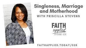 028 Singleness, Marriage & Motherhood with Priscilla Stevens | Faith Applied