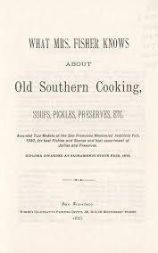 The Bookmongers Book Review: What Mrs. Fisher Knows About Old Southern  Cooking, by Abby Fisher - Edible San Francisco