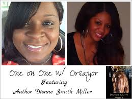 One on One w/ Orsayor: Author Dionne Smith Miller