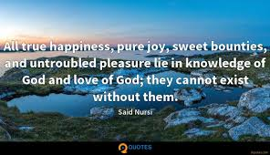 all true happiness pure joy sweet bounties and untroubled