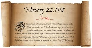 What Day Of The Week Was February 22, 1918?