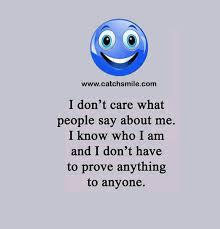 i dont care what people say about me i know who i am and i dont