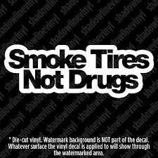Smoke Tires Not Meth Die Cut Vinyl Decals 24 Colors Start 4 Buy2get1