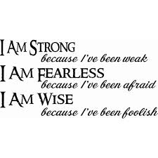 I Am Strong Because I Ve Been Weak I Am Fearless Because I Ve Been Afraid I Am Wise Inspirational Vinyl Wall Decal By Scripture Wall Art 11 X22 Black Walmart Com Walmart Com