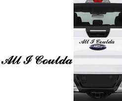 All I Coulda Car Decal For Ford Funny Gift Custom Sizes And Etsy