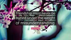 "sri chinmoy quote ""friendship must never be buried under the"