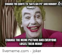 change the quote to bats an eye and nobody panics change the me