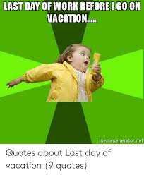 last day of work before i go on vacation memegeneratornet quotes