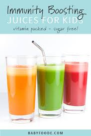 3 immunity boosting juices for toddlers