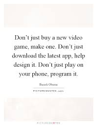 don t just buy a new video game make one don t just