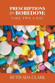 Prescriptions for Boredom: Take Two a Day by Ruth Ada Clark ...