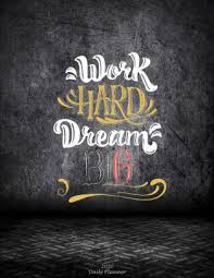 work hard dream big daily planner motive quotes daily