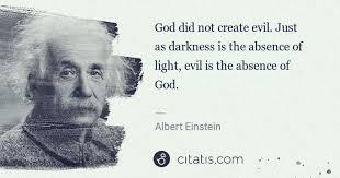 albert einstein god did not create evil just as darkness is the