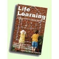 Life Learning: Lessons from the Educational Frontier by Wendy Priesnitz