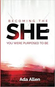 She: Becoming the woman you were purposed to be: Allen, Ada ...