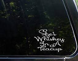 Amazon Com She S Whiskey In A Teacup Die Cut Decal Bumper Sticker For Windows Cars Trucks Laptops Etc Automotive