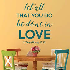 Amazon Com Love Scriptures 1 Corinthians 16 14 Let All That You Do Be Done In Love Bible Verse Wall Decal Christian Home Decor Church Wall Art Handmade