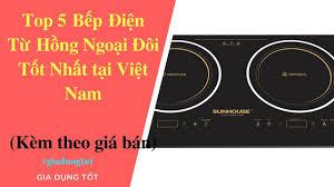 Top 5 Bếp Điện Từ Hồng Ngoại Đôi Tốt Nhất Tại Việt Nam 2018. - YouTube