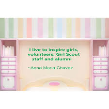 Girl Scouts I Live To Inspire Girls Volunteers Girl Scout Staff Alumni Anna Maria Chavez Quote Custom Wall Decal Vinyl Sticker 12 Inches X 18 Inches Walmart Com Walmart Com