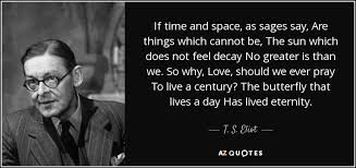 t s eliot quote if time and space as sages say are things