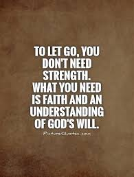 to let go you don t need strength what you need is faith and