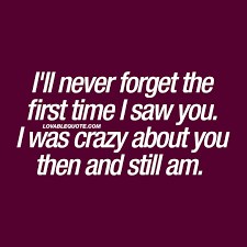 i ll never forget the first time i saw you r tic quotes for
