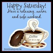 happy saturday have a relaxing warm coffee and quotes