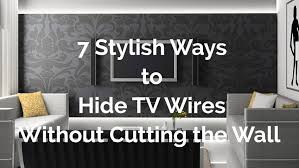 hide tv wires without cutting the wall