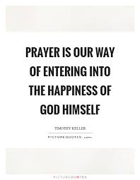 prayer is our way of entering into the happiness of god himself