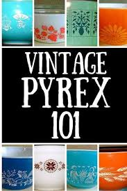 vintage pyrex 101 a guide to pyrex