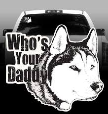 Husky Who S Your Daddy Vinyl Decal Siberian Husky Sticker Rockin Da Dogs
