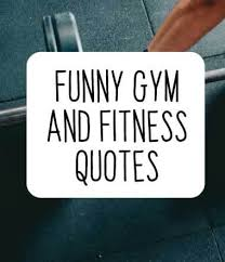 funny gym motivation quotes about exercise and workout