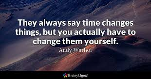 andy warhol they always say time changes things but you