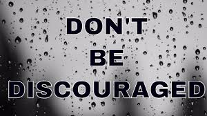 DON'T BE DISCOURAGED! — Steemit