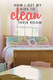 How I Get My Kids To Clean Their Room Teach Children To Do Chores