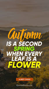 autumn is a second spring when every leaf is a flower quote by